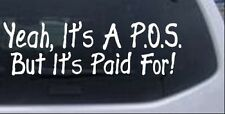 Yeah Its A POS But Its Paid For Car or Truck Window Laptop Decal Sticker 12X3.9
