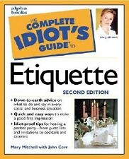 THE COMPLETE IDIOT'S GUIDE TO ETIQUETTE ~ 2nd ED by MARY MITCHELL WITH JOHN CORR