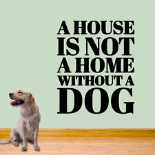 A House is not a Home without a Dog 40 x 48 Wall Decal
