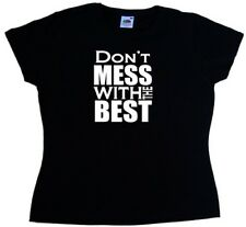 Dont Mess With The Best Funny Ladies T-Shirt
