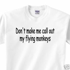 001 Don't Make Me Call Out My Flying Monkeys Tee Shirt
