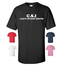 C.S.I CAN'T STAND IDIOTS FUNNY T-SHIRT MENS WOMENS NEW