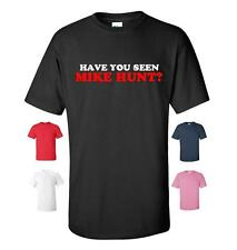 HAVE YOU SEEN MIKE HUNT RUDE FUNNY T-SHIRT WOMENS NEW