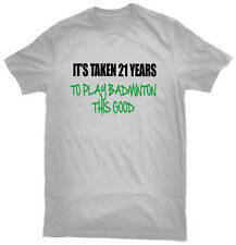 It's Taken 21 Years To Play Badminton This Good T-Shirt, 21st birthday gift