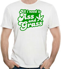 All I Need Is Ass And Grass Funny Rude T-Shirt 100% Soft Cotton