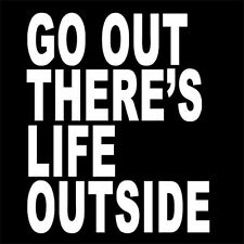GO OUT! THERE'S LIFE OUTSIDE (facebook addict problematic use internet) T-SHIRT