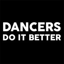 DANCERS DO IT BETTER (dance instructor salsa disco cha hip hop tango) T-SHIRT