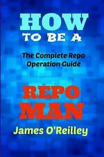 NEW How to Be a Repo Man: The Complete Repo Operation Guide by James O'Reilly Pa