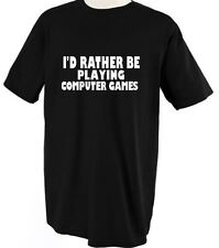 I'D RATHER BE PLAYING COMPUTER GAMES Unisex Adult T-Shirt Tee Top