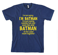I'M NOT SAYING I'M BATMAN FUNNY Unisex Adult T-Shirt Tee Top