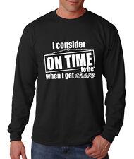 I CONSIDER ON TIME TO BE WHEN I GET THERE FUNNY Long Sleeve Unisex T-Shirt Tee