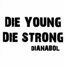 DIE YOUNG DIE STRONG DIANABOL (gym DBOL protein bodybuilding workout) T-SHIRT