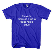 CLEVERLY DISGUISED AS A RESPONSIBLE ADULT FUNNY Unisex Adult T-Shirt Tee Top