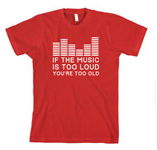 If The Music Is Too Loud You'Re Too Old Funny T-Shirt Tee