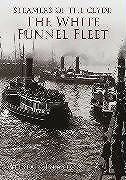 Steamers of the Clyde: The White Funnel Fleet (Archive Photographs), Deayton, Al