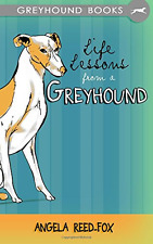 Life Lessons from a Greyhound, Good Condition Book, Reed-Fox, Angela, ISBN 15032