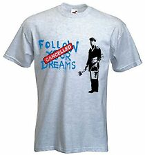 BANKSY FOLLOW YOUR DREAMS CANCELLED T-SHIRT - Choice Of Colours -  Sizes S-XXXL