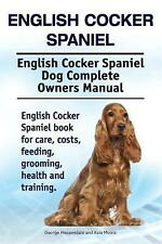 English Cocker Spaniel. English Cocker Spaniel Dog Complete Owners Manual. Engli