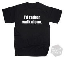 Funny I'd Rather Walk Alone Chelsea Everton United Anti Liverpool footy T-Shirt