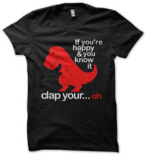 T Rex - If You're Happy And You Know It...Oh Funny T Shirt Ask Me About My T REX