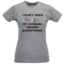 I DON'T NEED GOOGLE MY HUSBAND KNOWS EVERYTHING T Shirt Funny Geek Wife Amusing