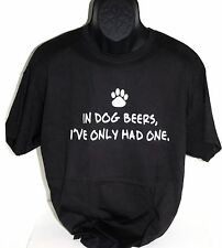 Unisex High Quality T Shirt - Black  -IN DOG BEERS I'VE ONLY HAD ONE  Dog Lovers