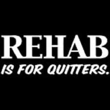 BRAND New REHAB IS FOR QUITTERS Black T-Shirts Small to 5XL