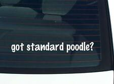 got standard poodle? DOG BREED DOGS FUNNY DECAL STICKER ART WALL CAR CUTE