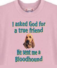 Big Dog T Shirt - I ask God for a true friend Bloodhound 658 Women Men Adopt