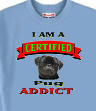 Big Dog T Shirt - I Am A Certified Pug ADDICT Dog 5 Colors Men Adopt # 456