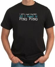 I DON'T NEED THERAPHY  ALL I NEED IS Ping Pong T-shirt