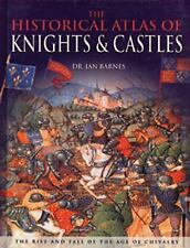 Historical Atlas Of Knights And Castles Book Knighthood Ian Barnes Illustrated