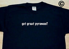 got great pyrenees? DOG BREED DOGS FUNNY CUTE T-SHIRT TEE