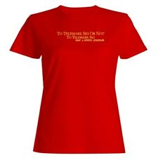To Telemark Skiing or not to Telemark Skiing what stupid question Women T-shirt