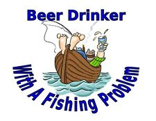 Custom Made T Shirt Funny Beer Drinker Fishing Problem Boat Fish Sports Humor