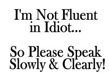 Custom Made T Shirt Not Fluent In Idiot Speak Slowly Clearly Attitude Humor