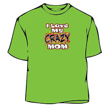 I love My Crazy Mom T-Shirt,Mother's Day T-Shirt, Mother Tee, Mother T-Shirt
