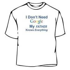 I Don't Need Google My Father Knows Everything Tee Shirt