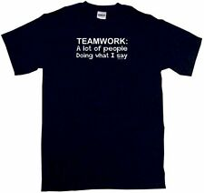 Teamwork A Lot Of People Of Doing What I Say Mens Shirt Pick SZ Color Small 6XL