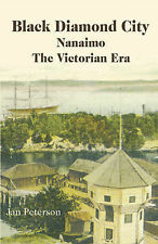 Black Diamond City: Nanaimo - The Victorian Era, Jan Peterson - Paperback Book N