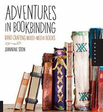 Adventures in Bookbinding: Hand Crafting Mixed-Media Books by Jeannine Stein