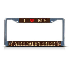 I LOVE MY AIREDALE TERRIER DOG Metal License Plate Frame Tag Border Two Holes