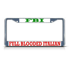 FBI, FULL BLOODED ITALIAN ITALY Metal License Plate Frame Tag Border Two Holes