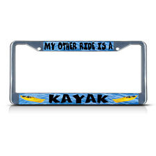 MY OTHER RIDE IS A KAYAK Metal License Plate Frame Tag Border Two Holes