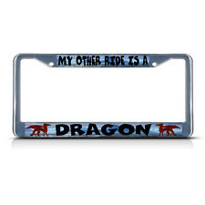 MY OTHER RIDE IS A DRAGON Metal License Plate Frame Tag Border Two Holes