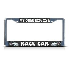 MY OTHER RIDE IS A RACE CAR Metal License Plate Frame Tag Border Two Holes