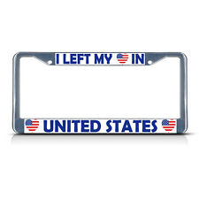 I LEFT MY HEART IN UNITED STATES FLAG Metal License Plate Frame Tag Border