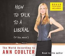 How to Talk to a Liberal (If You Must) : The World According to Ann Coulter by A