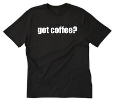 Got Coffee? T-shirt Funny Espresso Caffeine Addict Cute Coffee Tee Shirt S-5X