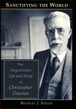 Sanctifying the World: The Augustinian Life and Mind of Christopher Dawson